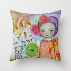 I am Brave ! Throw Pillow