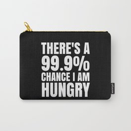 THERE'S A 99.9% PERCENT CHANCE I AM HUNGRY (Black & White) Carry-All Pouch