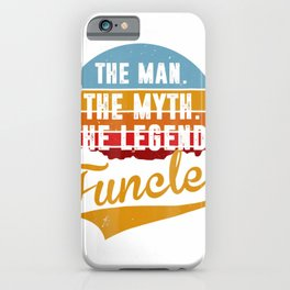 Funcle The Man The Myth The Legend t-shirt iPhone Case