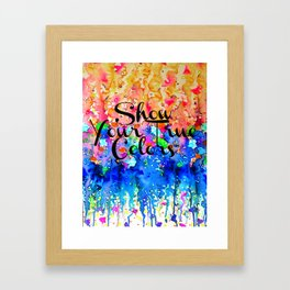 SHOW YOUR TRUE COLORS Rainbow Colorful Typography Watercolor Abstract Painting Be You Inspiration Framed Art Print