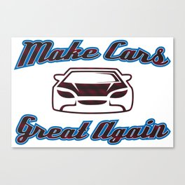 Make Cars Great Again - Funny Car Pun Gift Canvas Print