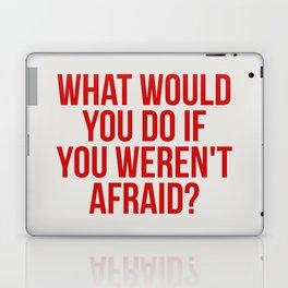 What would you do if you weren't afraid? Laptop & iPad Skin