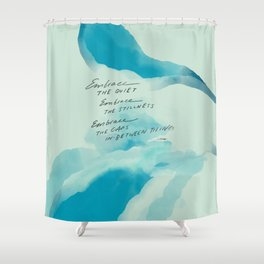 """""""Embrace The Quiet. Embrace The Stillness. Embrace The Gaps In-Between Things"""" Shower Curtain"""