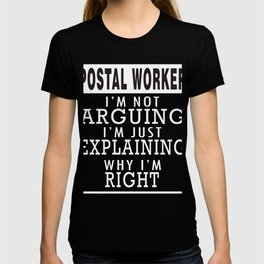 Postal worker: I'm Not Arguing, I'm Just Explaining why I'm Right T-shirt