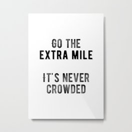 Inspirational - Go the extra mile. It's never crowded. Metal Print
