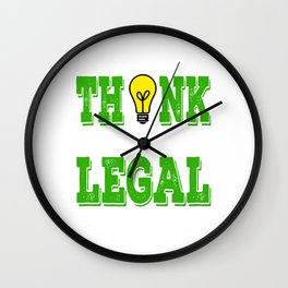 """Think While It's Still Legal"" Tee design for peoples with great idea like you do!  Wall Clock"