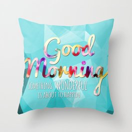 Good Morning Something Wonderful is About to Happen Throw Pillow