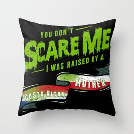 You Don't Scare Me I Was Raised By A Costa Rican Mother Throw Pillow