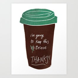I'm Going To Keep This Breve Thanks! Art Print