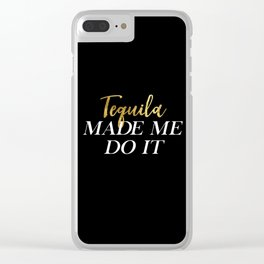 Tequila Made Me Do It Clear iPhone Case