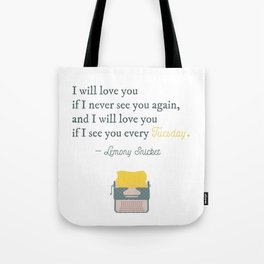 I will love you if I see you every Tuesday - Lemony Snicket Quote Tote Bag