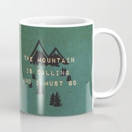 THE MOUNTAIN IS CALLING AND I MUST GO Coffee Mug