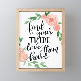 Find Your Tribe, Love Them Hard Framed Mini Art Print