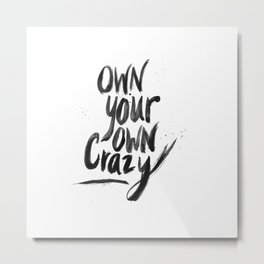 Own Your Own Crazy. Metal Print