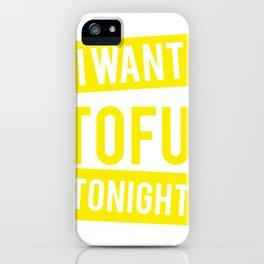 I Want Tofu Tonight Vegan Vegetarian Gifts iPhone Case