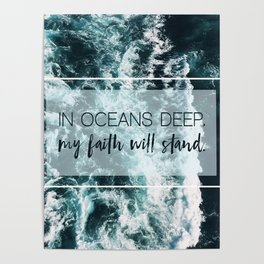 In Oceans Deep My Faith Will Stand Poster