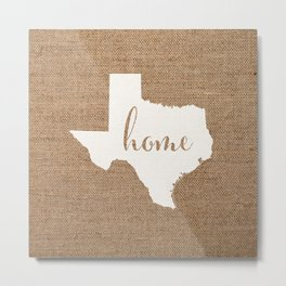 Texas is Home - White on Burlap Metal Print