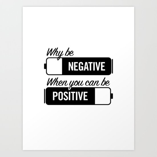 why be negative Art Print