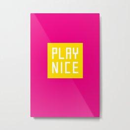 Play Nice Metal Print
