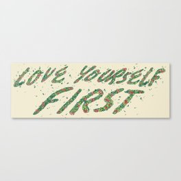 love yourself first Canvas Print
