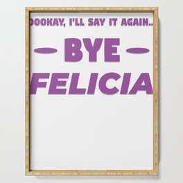 Funny Bye Felicia Saying Tshirt Design Okay ill say it again Serving Tray