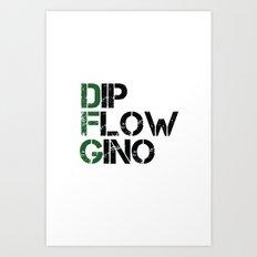 Dip, Flow, Gino Art Print