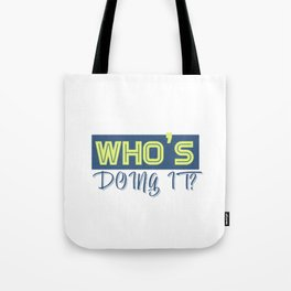 Who's doing it? Tote Bag