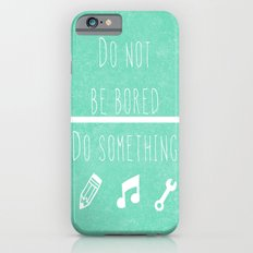 Do not be bored do something iPhone 6s Slim Case