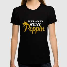 Melanin Stay Poppin, Black And Beautiful, Strong Black Woman T-shirt