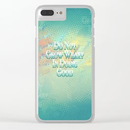 Do Not Grow Weary In Doing Good Clear iPhone Case