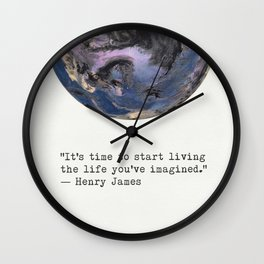 """""""It's time to start living the life you've imagined.""""  Henry James Wall Clock"""