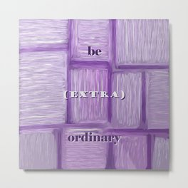 be (EXTRA) ordinary Metal Print