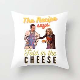 The Recipe Says Fold In The Cheese Throw Pillow
