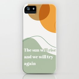 The Sun Will Rise and We Will Try Again iPhone Case