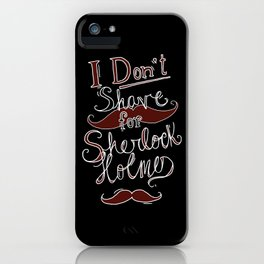 I Don't Shave for Sherlock Holmes iPhone Case