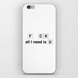F CK all I need is U iPhone Skin