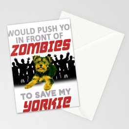 I Would Push you in Front of Zombies to Save my Yorkie Stationery Cards