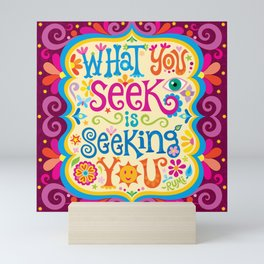 What you seek is seeking you Mini Art Print