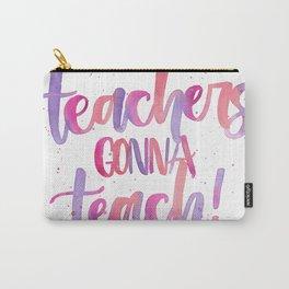 Teachers Gonna Teach Carry-All Pouch