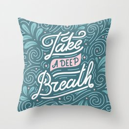 Take a deep breath. Print with hand-lettered motivational quote Throw Pillow