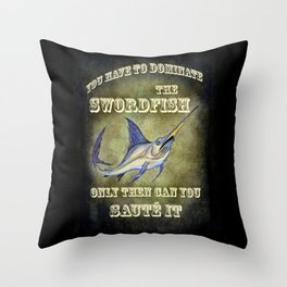 You have to dominate the swordfish, only then can you sauté it. Throw Pillow