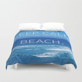 Keep Calm and Pretend you're at the Beach Duvet Cover