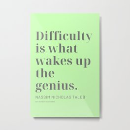 Difficulty is what wakes up the genius. Nassim Nicholas Taleb Metal Print