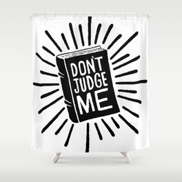 don't judge me 002 Shower Curtain