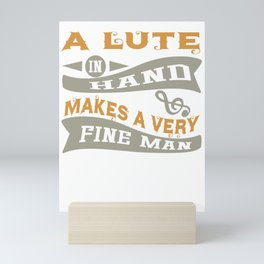 A Lute in Hand Makes a Very Fine Man Mini Art Print