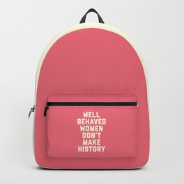 Well Behaved Women Feminist Quote Backpack