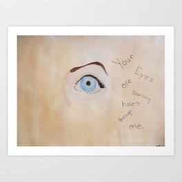 """Your eyes are burning holes through me.""  Art Print"