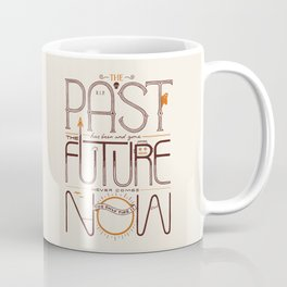 The Only Time is Now Coffee Mug