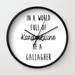 In a world full of Kardashians be a Gallagher Grey Wall Clock