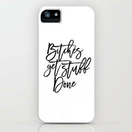 Bitches Get Stuff Done Funny Print Typography Quote Dorm Decor Motivational quote Typographic art Of iPhone Case